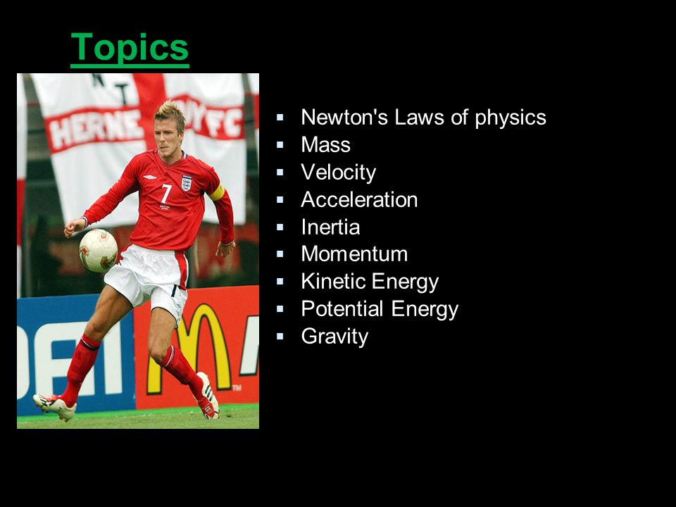 Topics  Newton s Laws of physics  Mass  Velocity  Acceleration  Inertia  Momentum  Kinetic Energy  Potential Energy  Gravity