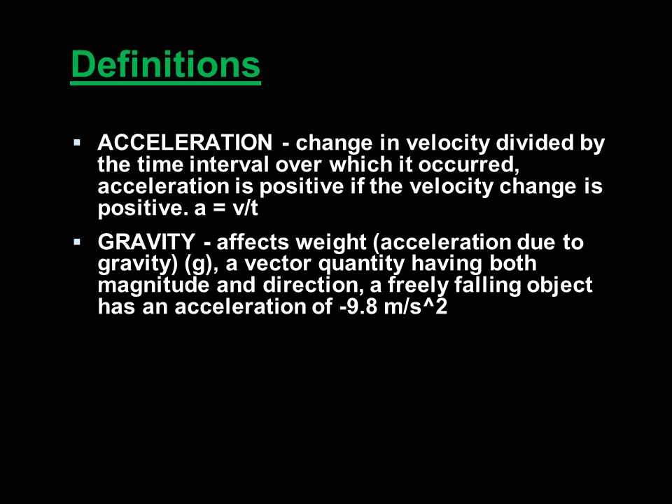 Definitions  ACCELERATION - change in velocity divided by the time interval over which it occurred, acceleration is positive if the velocity change is positive.