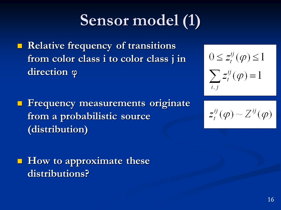 Sensor model (1) Relative frequency of transitions from color class i to color class j in direction φ Relative frequency of transitions from color cla