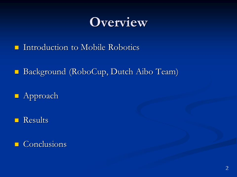 Overview Introduction to Mobile Robotics Introduction to Mobile Robotics Background (RoboCup, Dutch Aibo Team) Background (RoboCup, Dutch Aibo Team) A