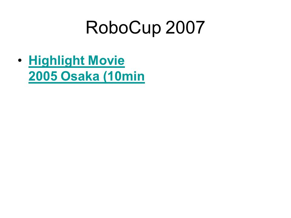 RoboCup 2007 Highlight Movie 2005 Osaka (10minHighlight Movie 2005 Osaka (10min