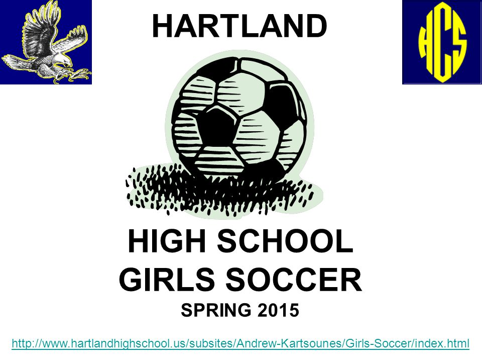 HARTLAND HIGH SCHOOL GIRLS SOCCER SPRING 2015 http://www.hartlandhighschool.us/subsites/Andrew-Kartsounes/Girls-Soccer/index.html