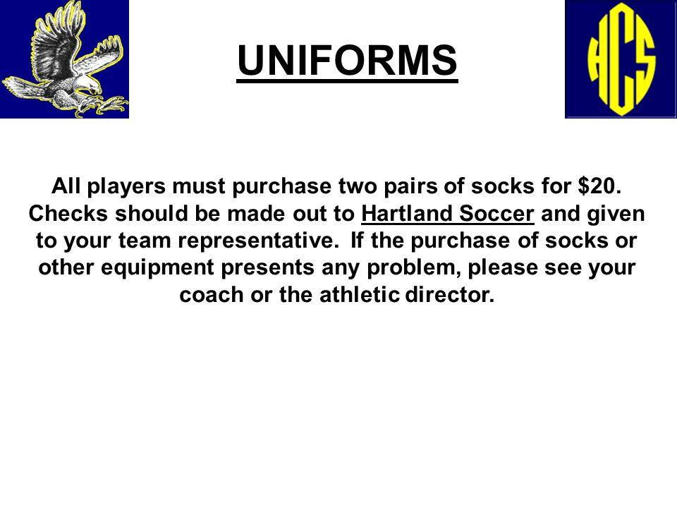 UNIFORMS All players must purchase two pairs of socks for $20. Checks should be made out to Hartland Soccer and given to your team representative. If