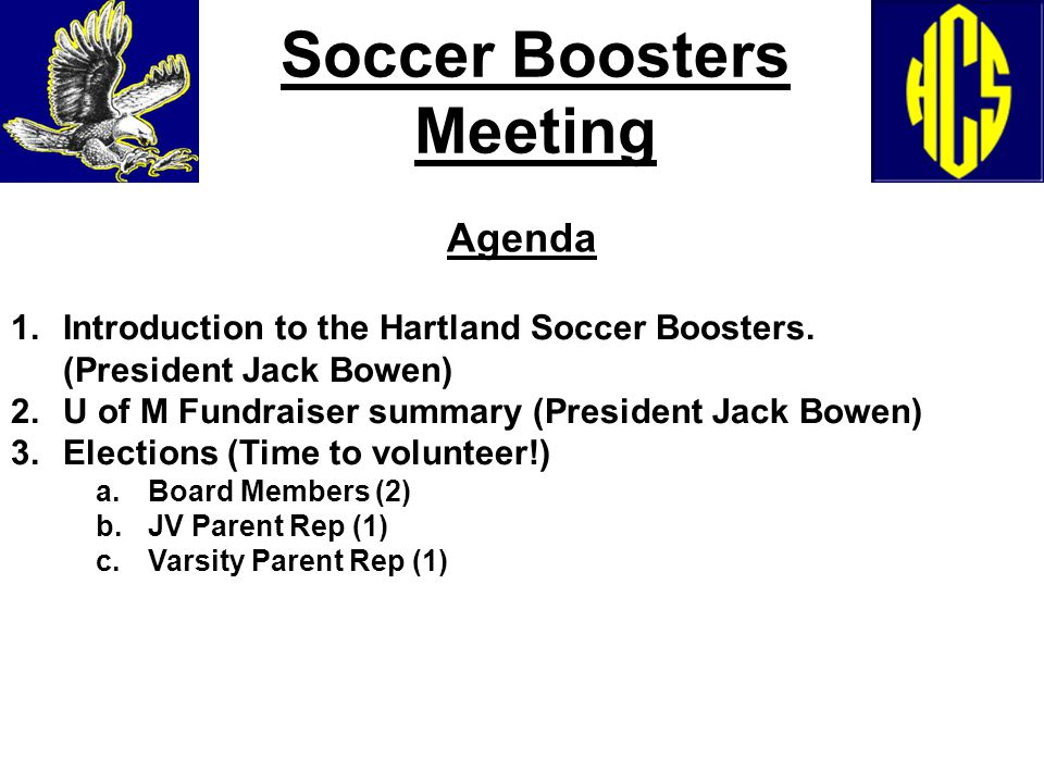 Soccer Boosters Meeting 1.Introduction to the Hartland Soccer Boosters. (President Jack Bowen) 2.U of M Fundraiser summary (President Jack Bowen) 3.El
