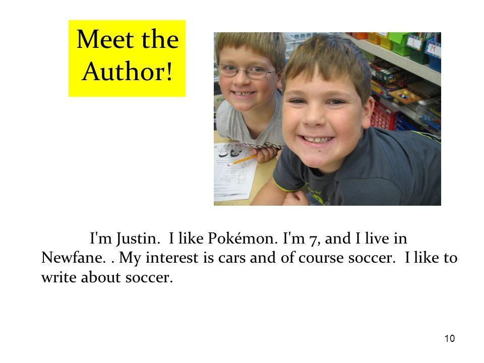 10 I m Justin. I like Pokémon. I m 7, and I live in Newfane..