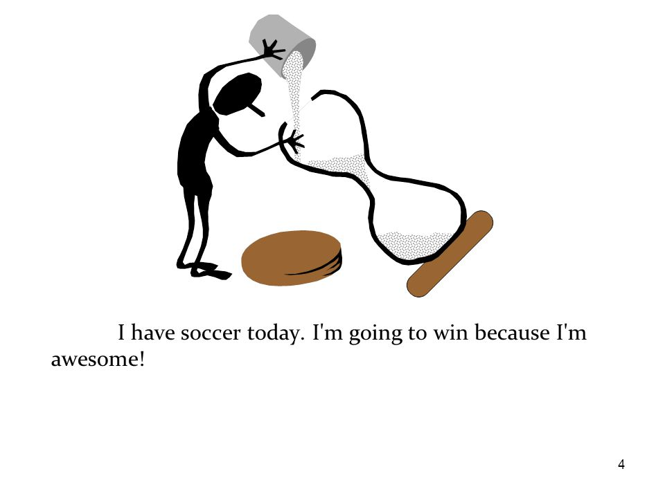 4 I have soccer today. I m going to win because I m awesome!