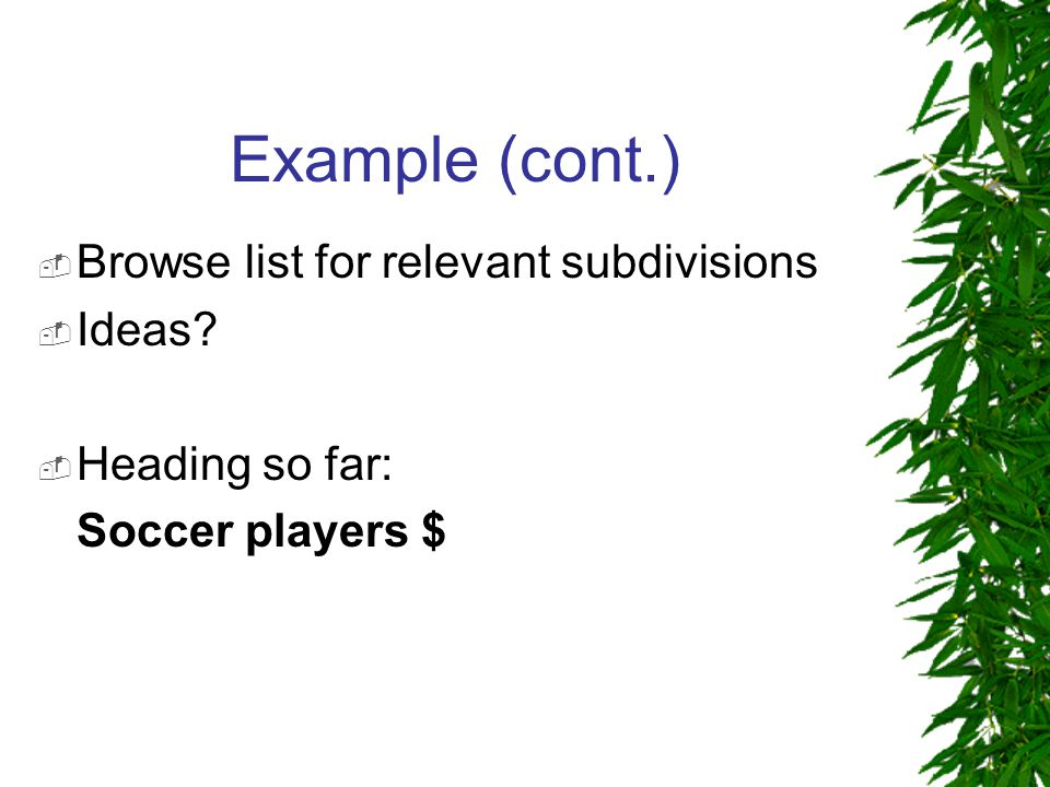 Example (cont.)  Browse list for relevant subdivisions  Ideas?  Heading so far: Soccer players $
