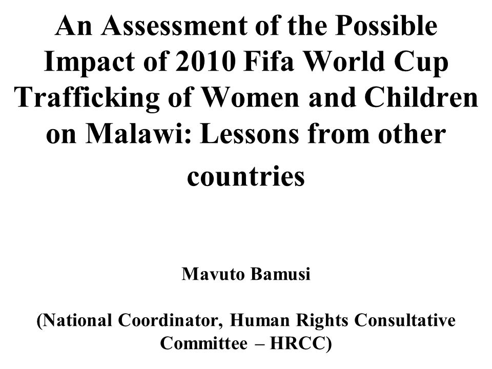 An Assessment of the Possible Impact of 2010 Fifa World Cup Trafficking of Women and Children on Malawi: Lessons from other countries Mavuto Bamusi (N