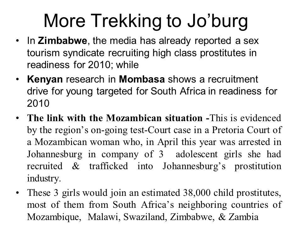 More Trekking to Jo'burg In Zimbabwe, the media has already reported a sex tourism syndicate recruiting high class prostitutes in readiness for 2010;