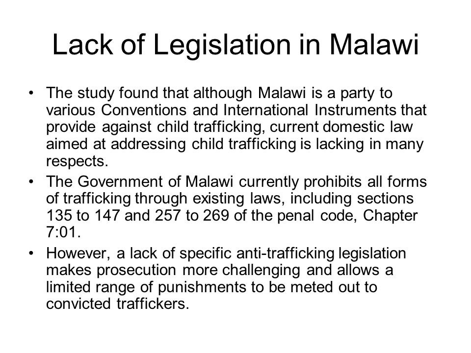 Lack of Legislation in Malawi The study found that although Malawi is a party to various Conventions and International Instruments that provide agains