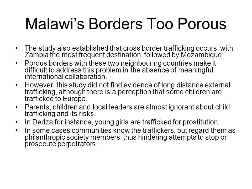 Malawi's Borders Too Porous The study also established that cross border trafficking occurs, with Zambia the most frequent destination, followed by Mo