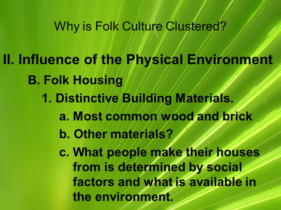 Why is Folk Culture Clustered.II. Influence of the Physical Environment B.