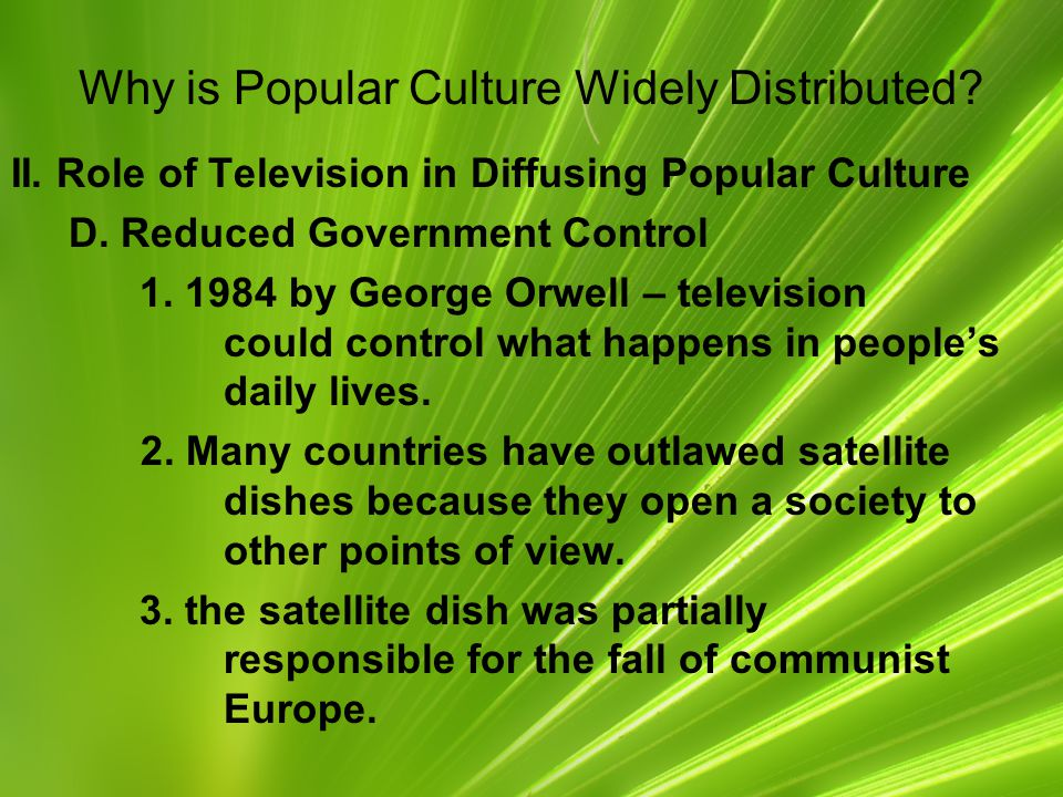 Why is Popular Culture Widely Distributed.II. Role of Television in Diffusing Popular Culture D.