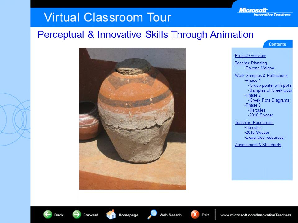 Perceptual & Innovative Skills Through Animation Project Overview Teacher Planning Bakone Malapa Work Samples & Reflections Phase 1 Group poster with pots, Samples of Greek pots Phase 2 Greek Pots Diagrams Phase 3 Hercules 2010 Soccer Teaching Resources Hercules 2010 Soccer Expanded resources Assessment & Standards