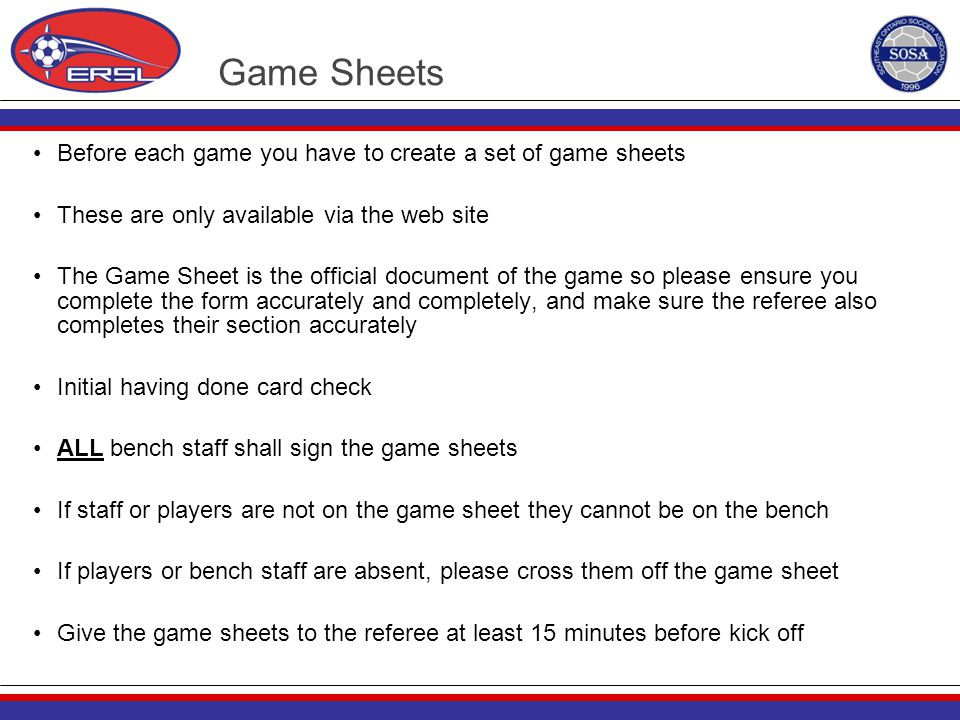 Before each game you have to create a set of game sheets These are only available via the web site The Game Sheet is the official document of the game
