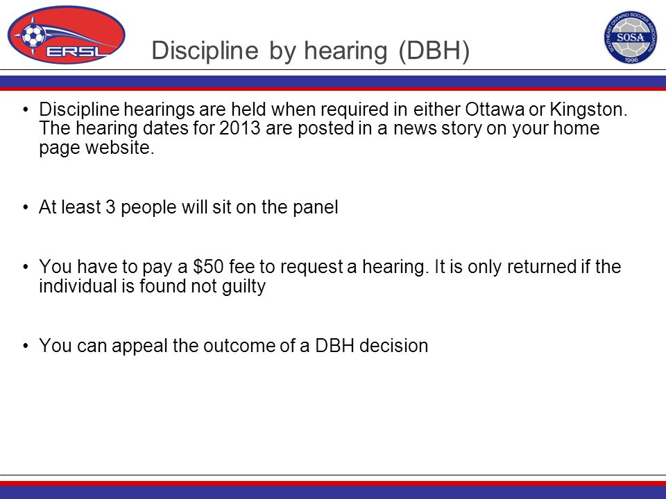 Discipline by hearing (DBH) Discipline hearings are held when required in either Ottawa or Kingston. The hearing dates for 2013 are posted in a news s