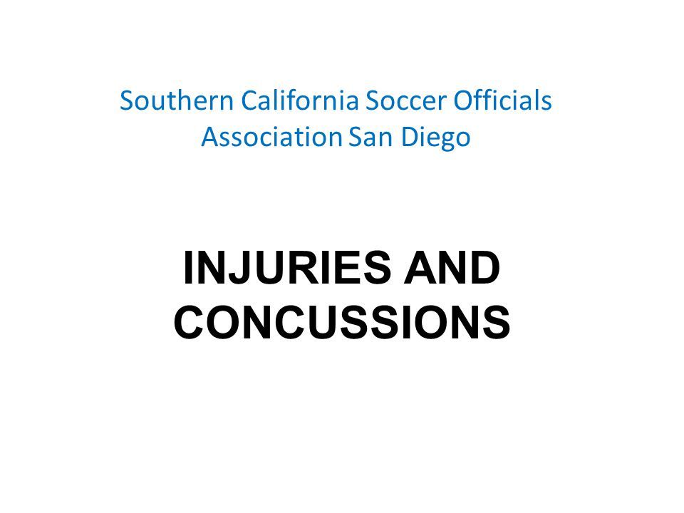 Southern California Soccer Officials Association San Diego INJURIES AND CONCUSSIONS