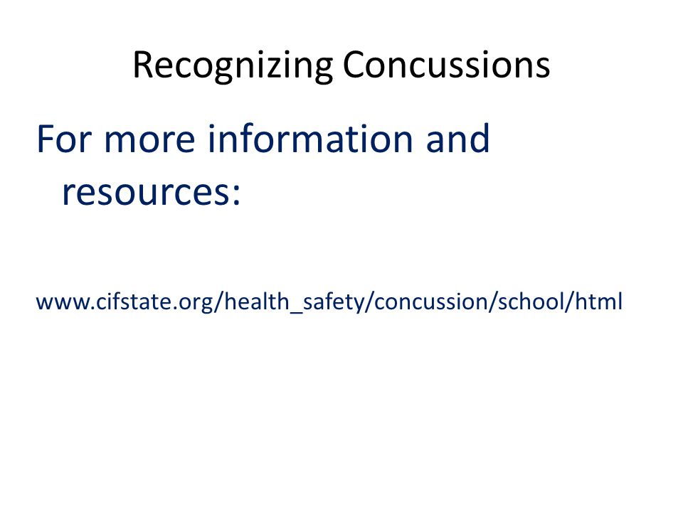 Recognizing Concussions For more information and resources:
