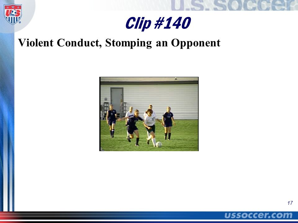 17 Clip #140 Violent Conduct, Stomping an Opponent