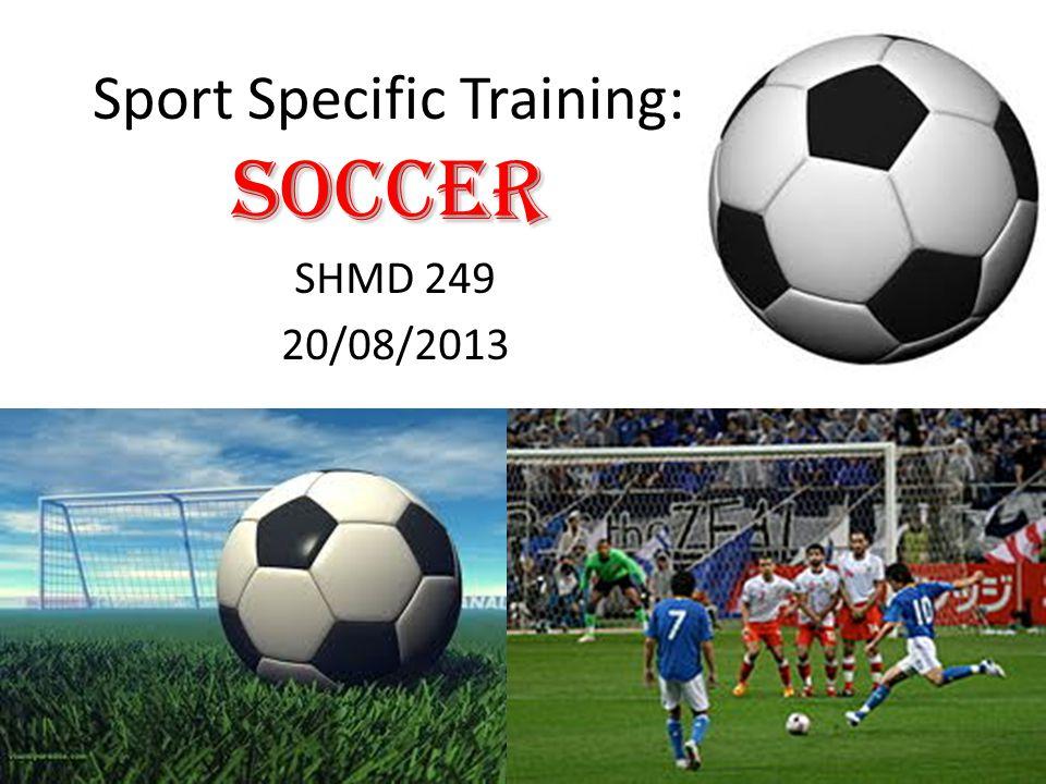 Soccer Sport Specific Training: Soccer SHMD 249 20/08/2013