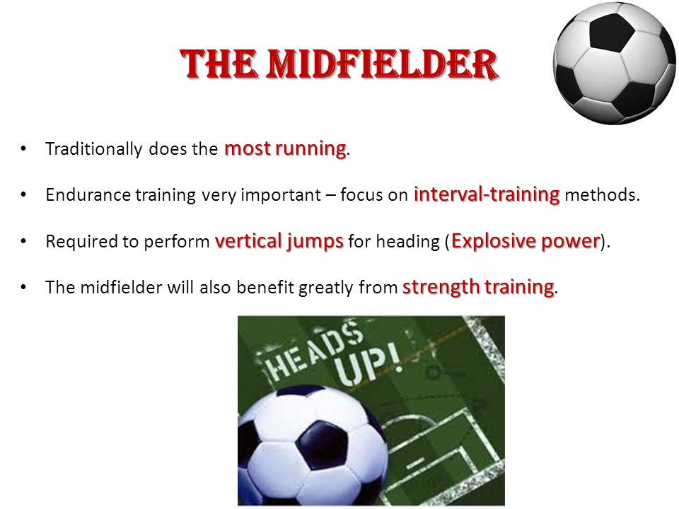The Midfielder most running Traditionally does the most running.