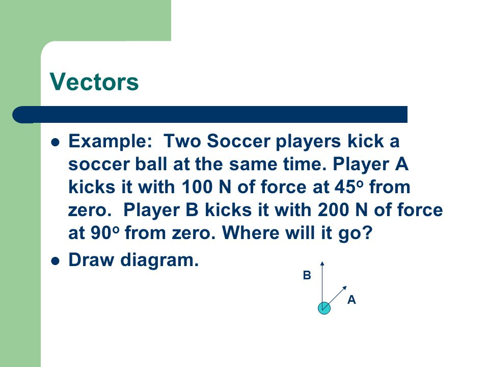 Example: Two Soccer players kick a soccer ball at the same time.