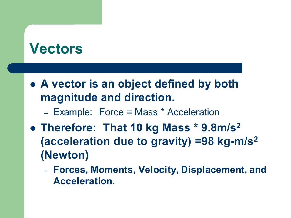 Vectors A vector is an object defined by both magnitude and direction.