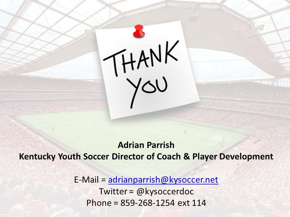 Adrian Parrish Kentucky Youth Soccer Director of Coach & Player Development E-Mail = adrianparrish@kysoccer.netadrianparrish@kysoccer.net Twitter = @kysoccerdoc Phone = 859-268-1254 ext 114
