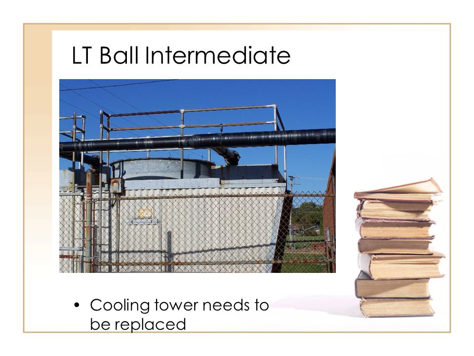 LT Ball Intermediate Cooling tower needs to be replaced