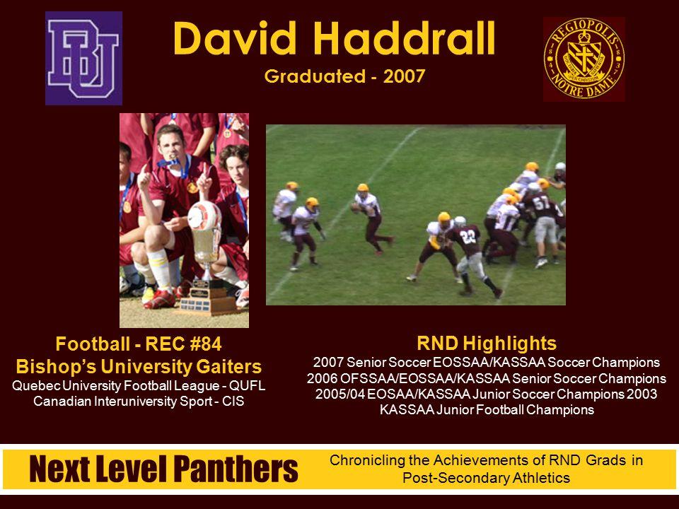 David Haddrall Graduated - 2007 RND Highlights 2007 Senior Soccer EOSSAA/KASSAA Soccer Champions 2006 OFSSAA/EOSSAA/KASSAA Senior Soccer Champions 200