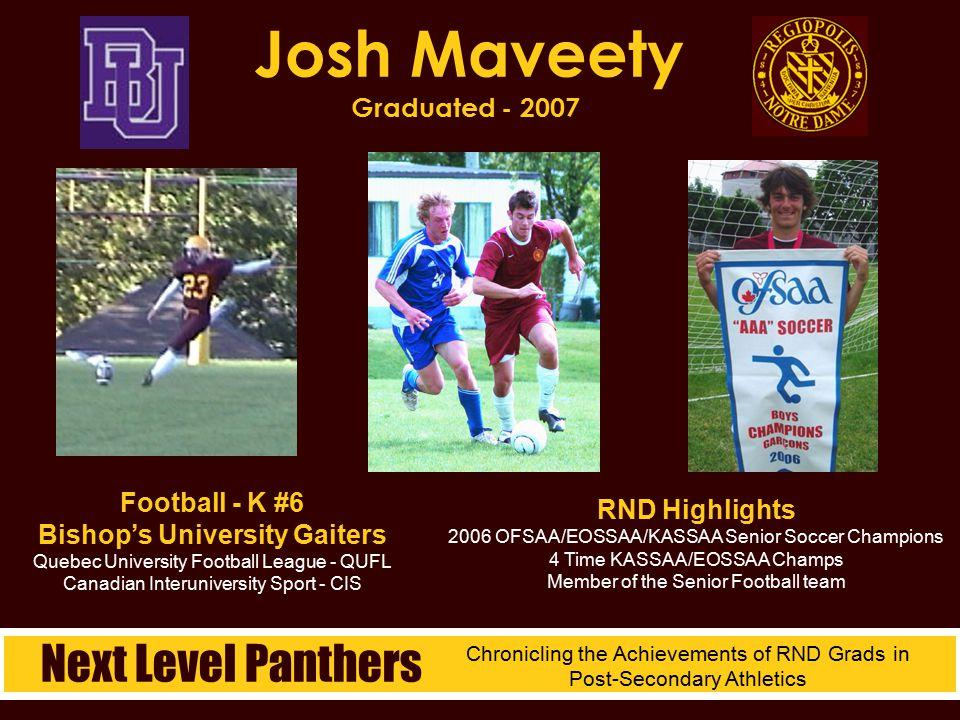 Josh Maveety Graduated - 2007 RND Highlights 2006 OFSAA/EOSSAA/KASSAA Senior Soccer Champions 4 Time KASSAA/EOSSAA Champs Member of the Senior Footbal