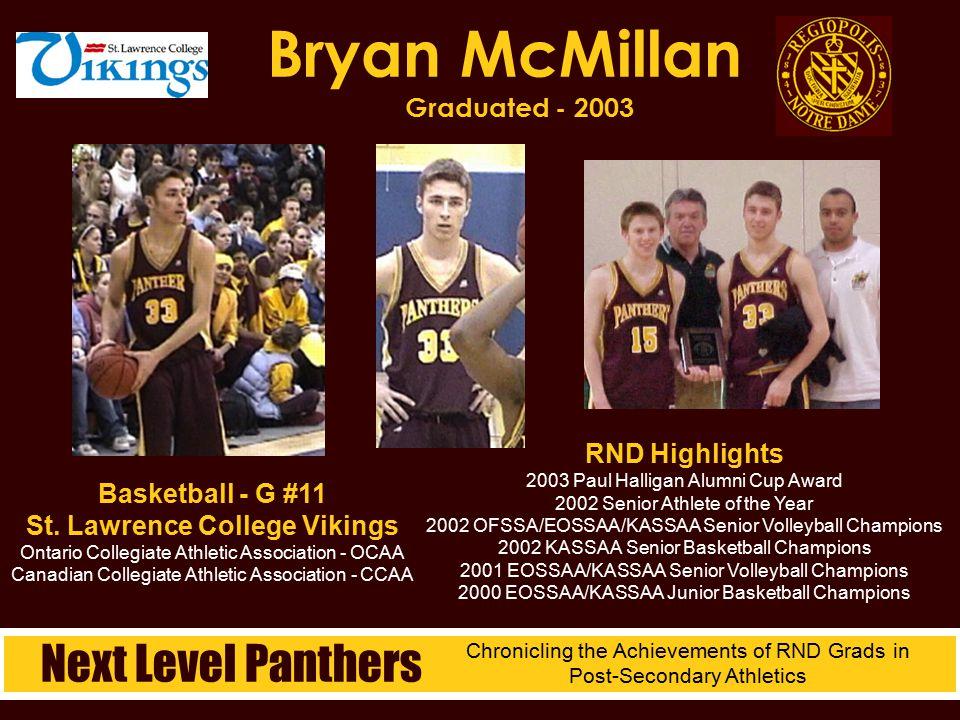 Bryan McMillan Graduated - 2003 RND Highlights 2003 Paul Halligan Alumni Cup Award 2002 Senior Athlete of the Year 2002 OFSSA/EOSSAA/KASSAA Senior Vol