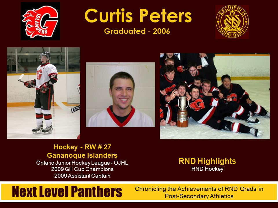 Curtis Peters Graduated - 2006 Next Level Panthers Chronicling the Achievements of RND Grads in Post-Secondary Athletics Hockey - RW # 27 Gananoque Is
