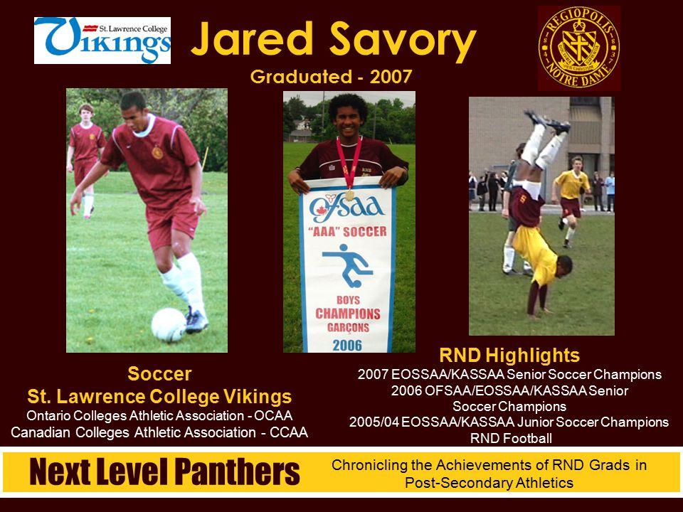 Jared Savory Graduated - 2007 RND Highlights 2007 EOSSAA/KASSAA Senior Soccer Champions 2006 OFSAA/EOSSAA/KASSAA Senior Soccer Champions 2005/04 EOSSA
