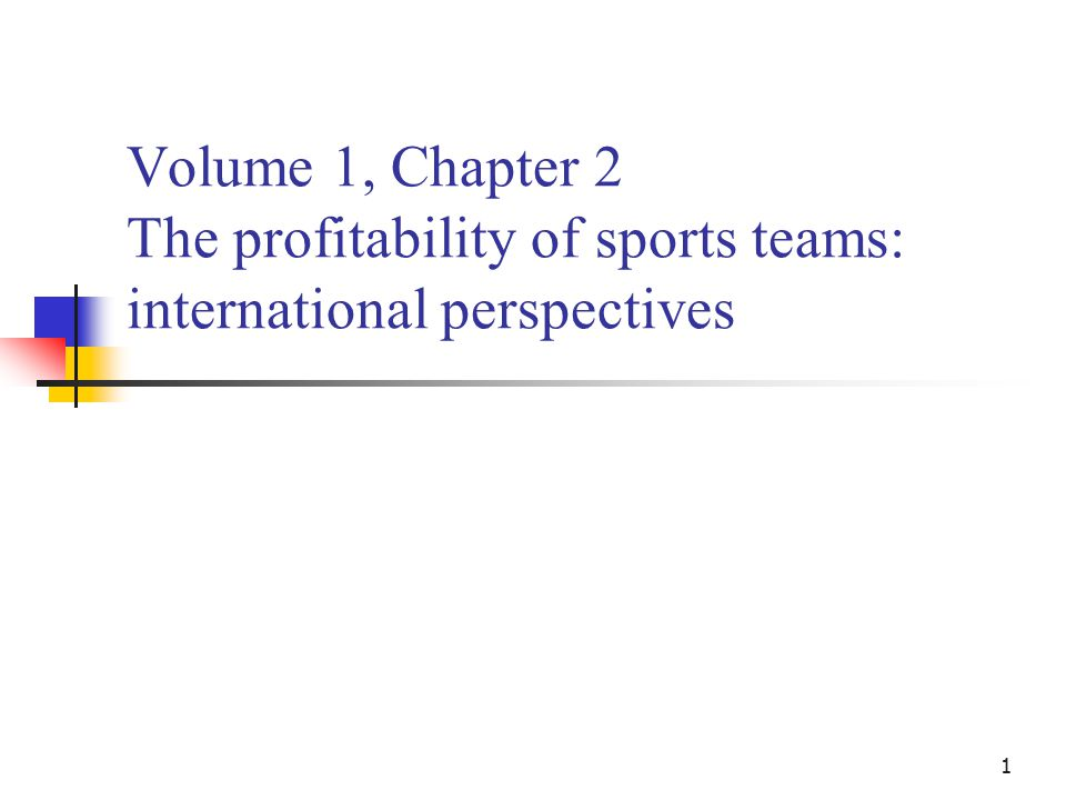 1 Volume 1, Chapter 2 The profitability of sports teams: international perspectives