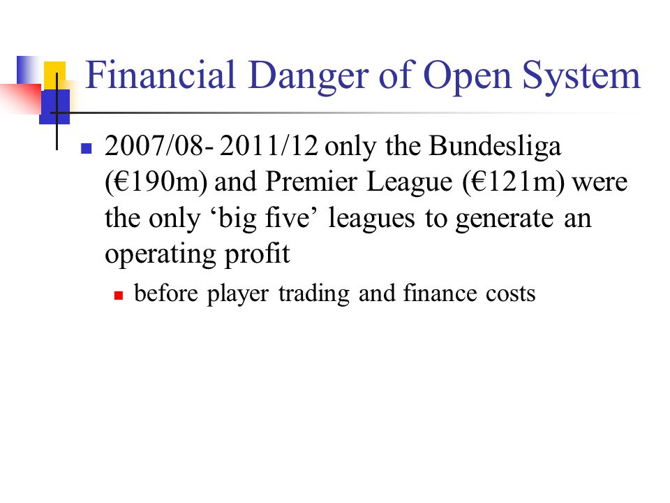 Financial Danger of Open System 2007/08- 2011/12 only the Bundesliga (€190m) and Premier League (€121m) were the only 'big five' leagues to generate an operating profit before player trading and finance costs