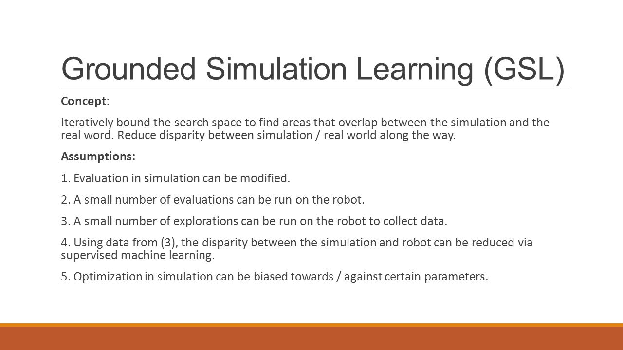 Grounded Simulation Learning (GSL) Concept: Iteratively bound the search space to find areas that overlap between the simulation and the real word.