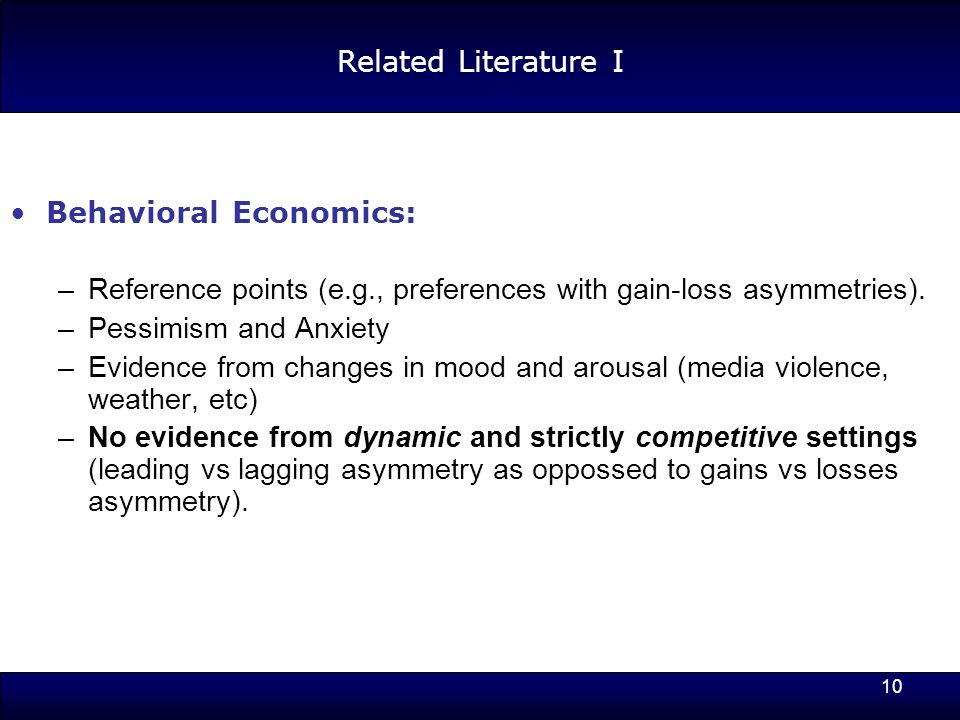 10 Related Literature I Behavioral Economics: –Reference points (e.g., preferences with gain-loss asymmetries).