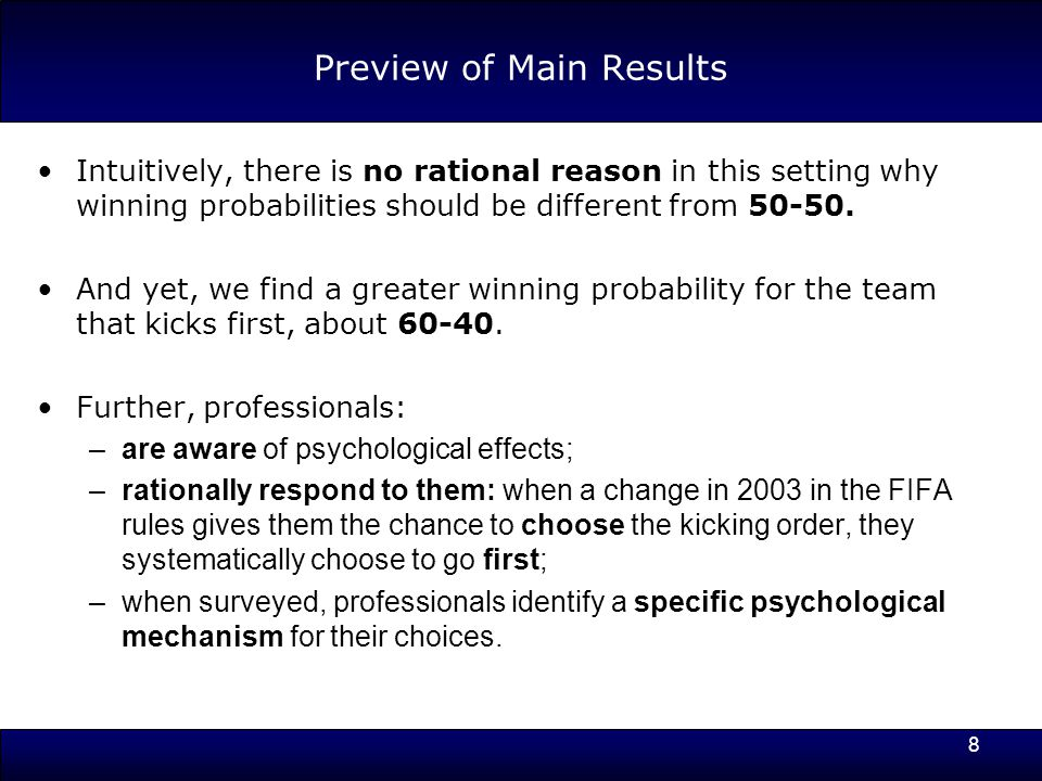 8 Preview of Main Results Intuitively, there is no rational reason in this setting why winning probabilities should be different from 50-50.