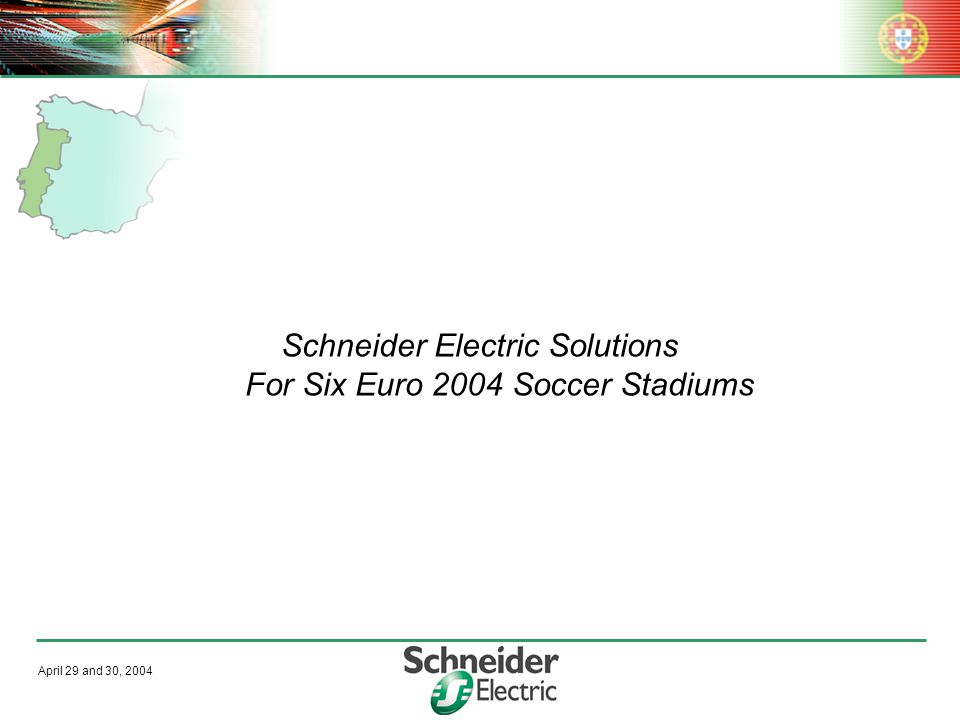 April 29 and 30, 2004 Schneider Electric Solutions For Six Euro 2004 Soccer Stadiums