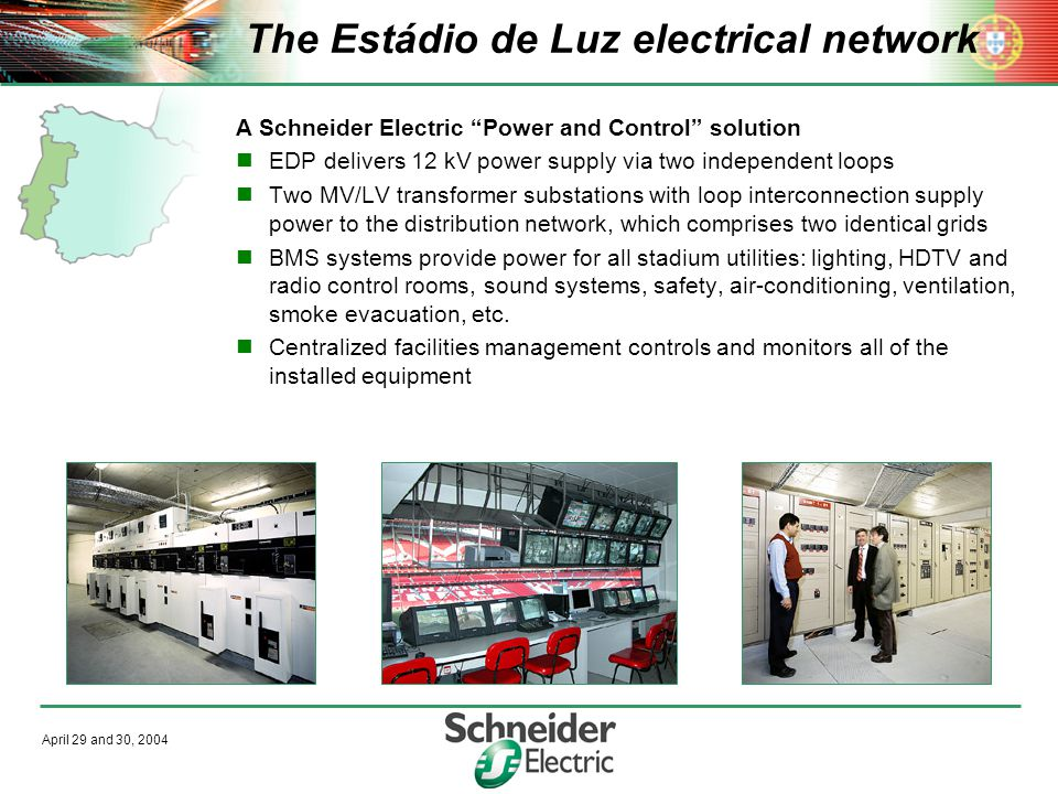 "April 29 and 30, 2004 The Estádio de Luz electrical network A Schneider Electric ""Power and Control"" solution EDP delivers 12 kV power supply via two"