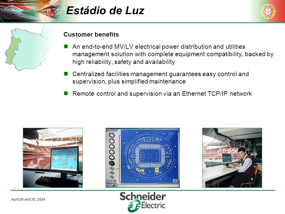 April 29 and 30, 2004 Estádio de Luz Customer benefits An end-to-end MV/LV electrical power distribution and utilities management solution with comple