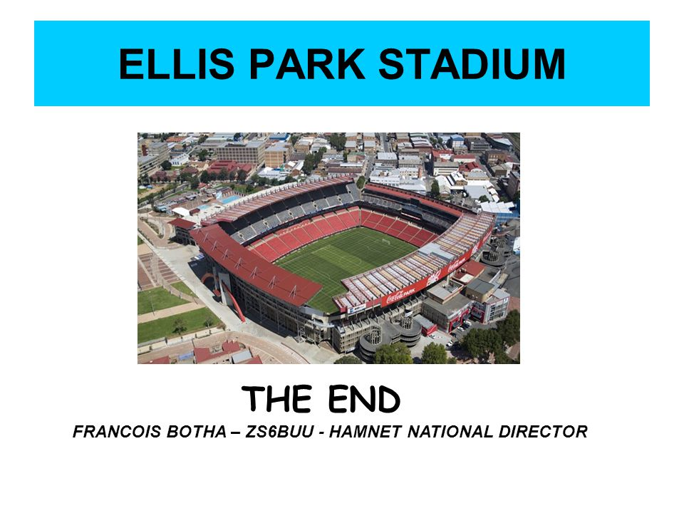 ELLIS PARK STADIUM THE END FRANCOIS BOTHA – ZS6BUU - HAMNET NATIONAL DIRECTOR