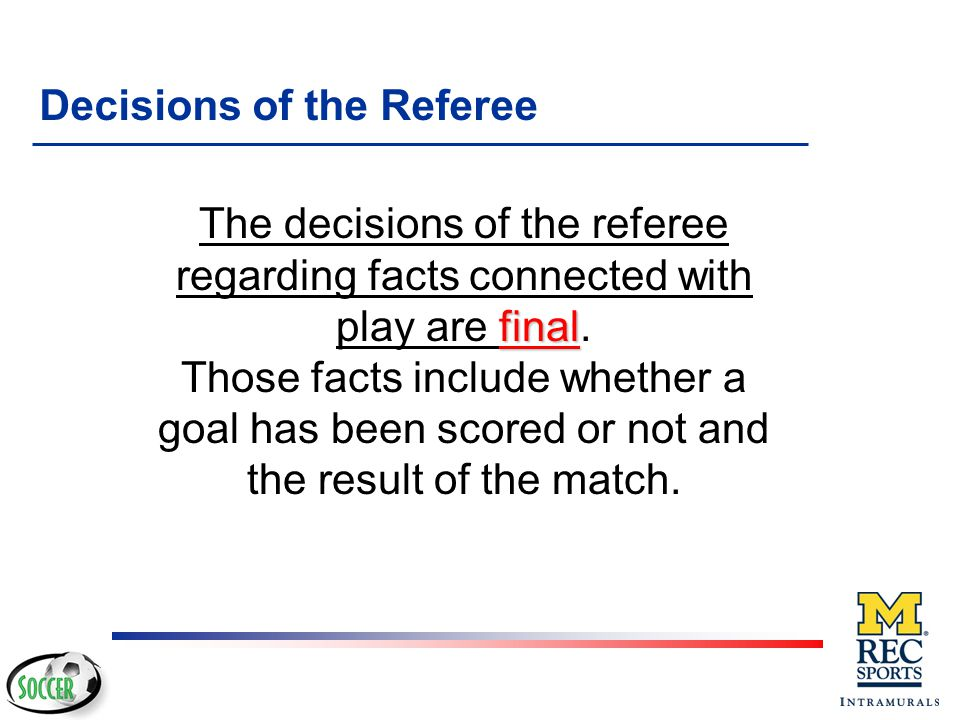 The Assistant Referees v TOPICS u Dual System of Officiating = Equal power and authority on the field u Duties of the Referee u When to penalize u Adv