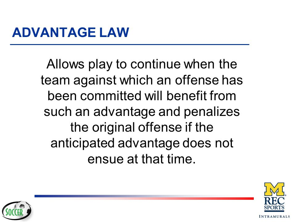 The Laws of the Game are intended to provide that games should be played with as little interference as possible, and in this view it is the duty of the referees to penalize only deliberate breaches of the Law.