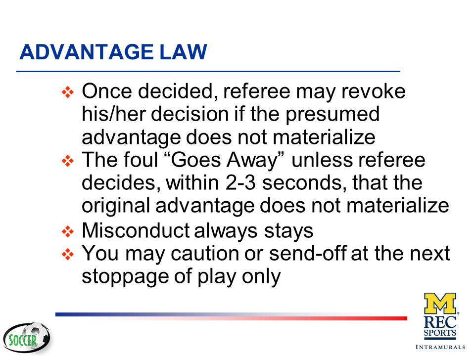 Allows play to continue when the team against which an offense has been committed will benefit from such an advantage and penalizes the original offense if the anticipated advantage does not ensue at that time.