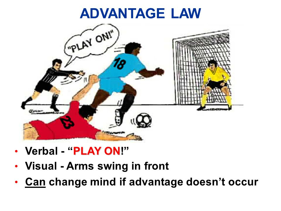 v Once decided, referee may revoke his/her decision if the presumed advantage does not materialize v The foul Goes Away unless referee decides, within 2-3 seconds, that the original advantage does not materialize v Misconduct always stays v You may caution or send-off at the next stoppage of play only