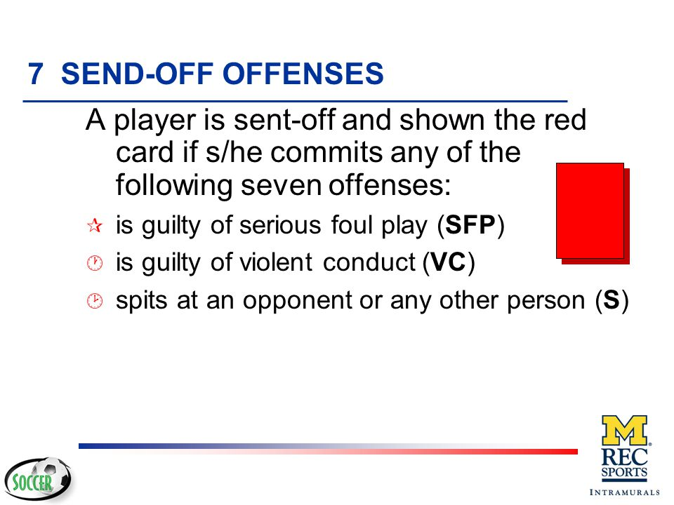 Deliberately Leaves the Field... 7. Leaves the field to place an opponent in offside position 8. Leaves the field other than through the normal course