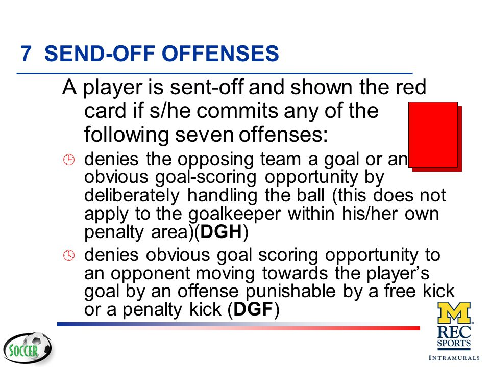 7 SEND-OFF OFFENSES A player is sent-off and shown the red card if s/he commits any of the following seven offenses: ¶ is guilty of serious foul play (SFP) · is guilty of violent conduct (VC) ¸ spits at an opponent or any other person (S)