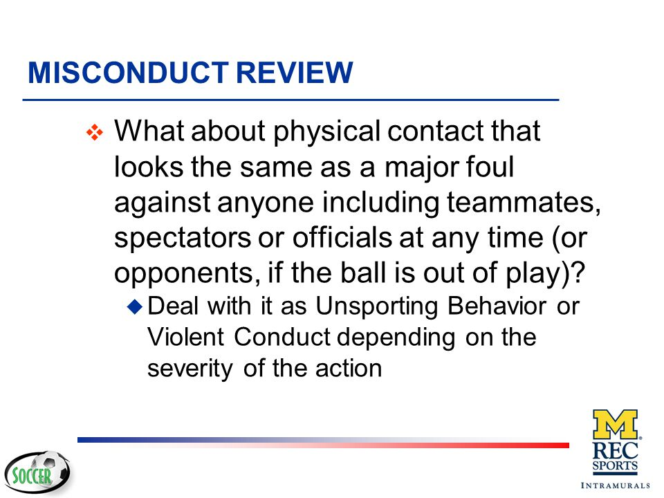MISCONDUCT REVIEW v What is the restart if you stop play for misconduct, but no FOUL has been committed.